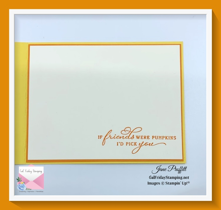 Don't forget the inside of you card.  I didn't for this quick & easy Pretty Pumpkins card.